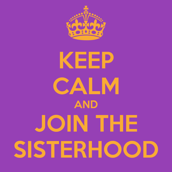 KEEP CALM AND JOIN THE SISTERHOOD