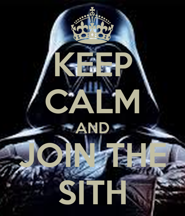 KEEP CALM AND JOIN THE SITH