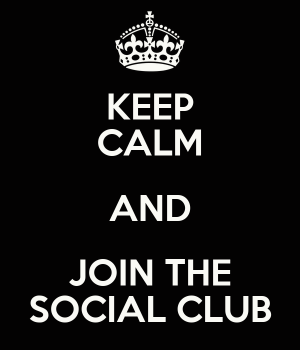 KEEP CALM AND JOIN THE SOCIAL CLUB