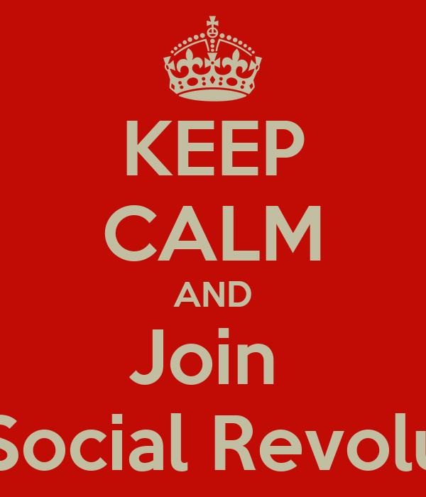 KEEP CALM AND Join  The Social Revolución