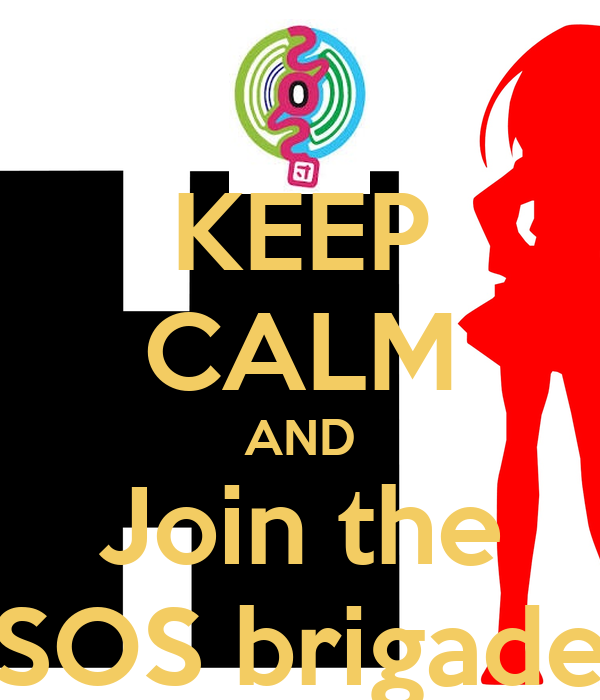 KEEP CALM AND Join the SOS brigade