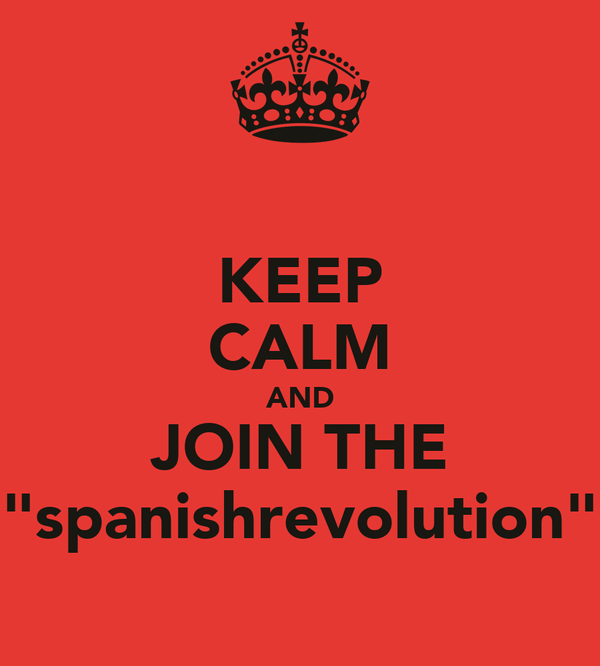"KEEP CALM AND JOIN THE ""spanishrevolution"""