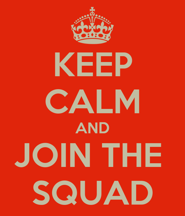 KEEP CALM AND JOIN THE  SQUAD