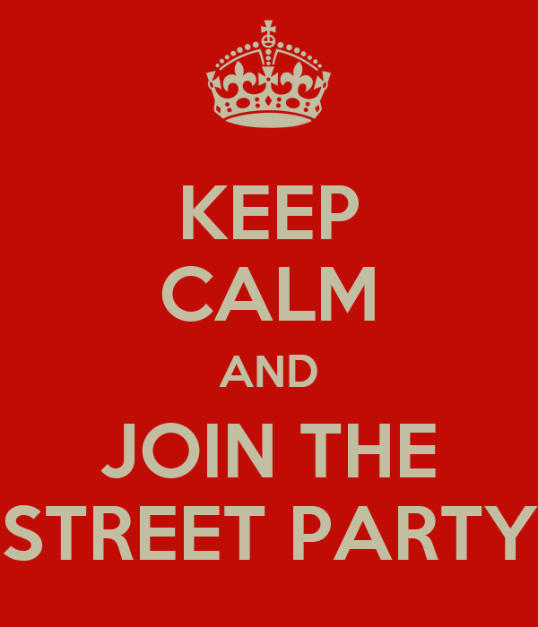 KEEP CALM AND JOIN THE STREET PARTY