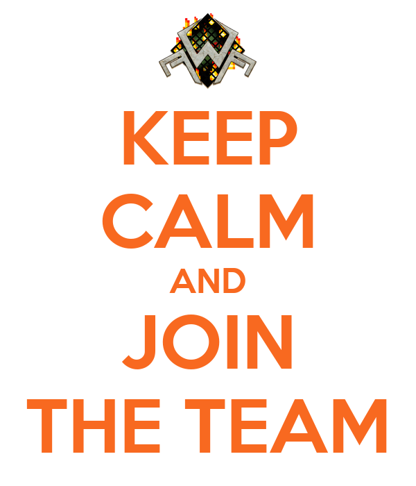 KEEP CALM AND JOIN THE TEAM