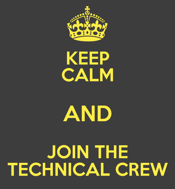 KEEP CALM AND JOIN THE TECHNICAL CREW