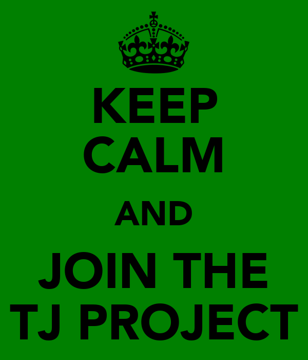 KEEP CALM AND JOIN THE TJ PROJECT