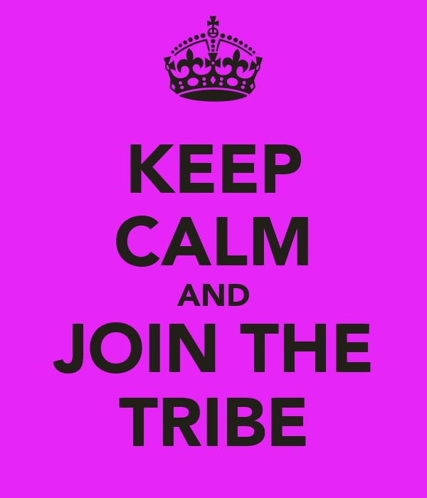 KEEP CALM AND JOIN THE TRIBE