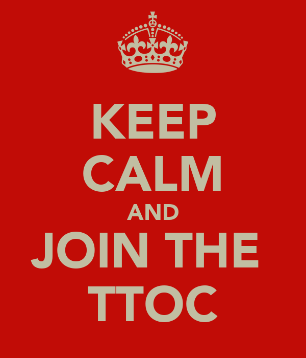 KEEP CALM AND JOIN THE  TTOC