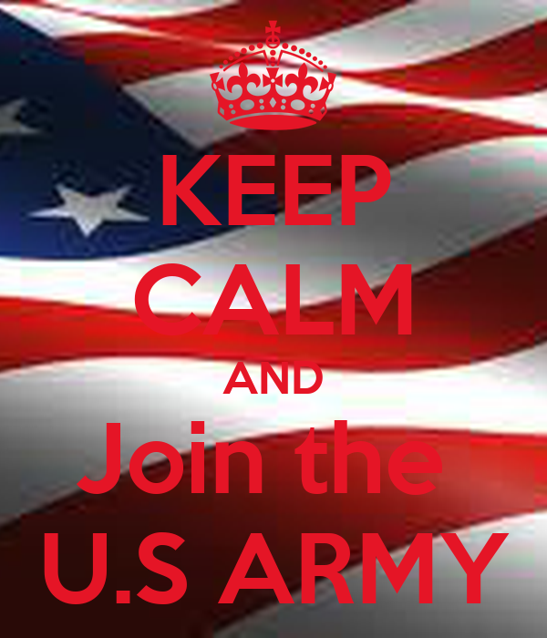 KEEP CALM AND Join the  U.S ARMY