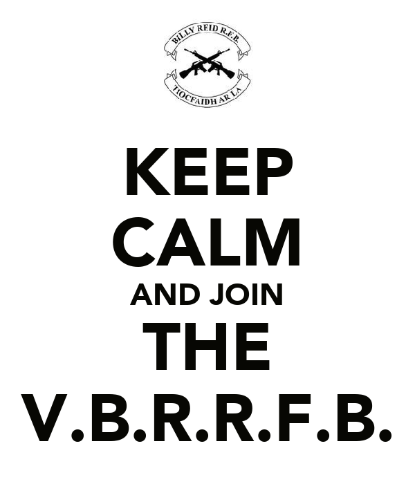 KEEP CALM AND JOIN THE V.B.R.R.F.B.