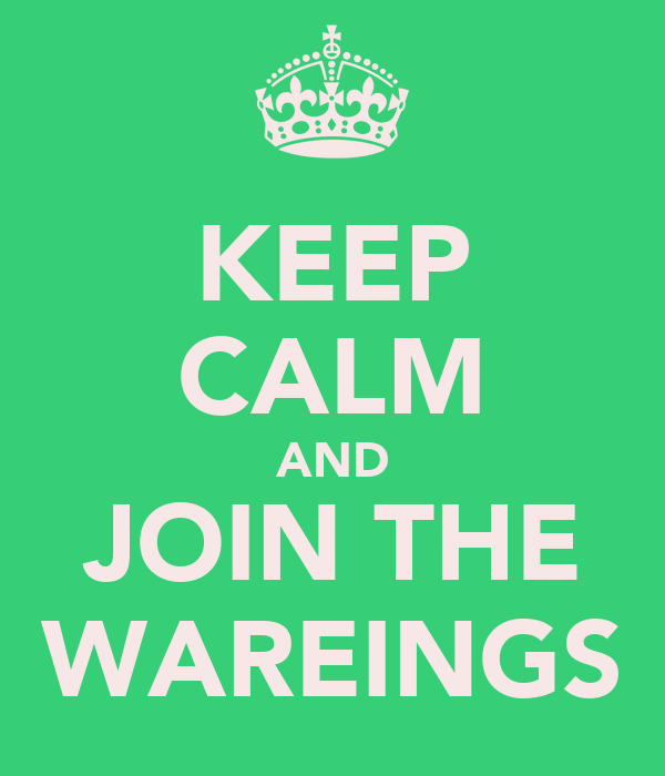 KEEP CALM AND JOIN THE WAREINGS