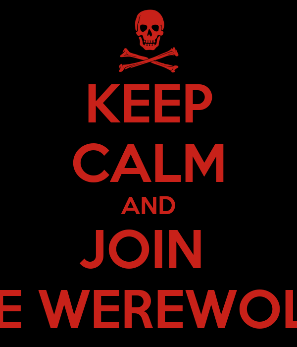 KEEP CALM AND JOIN  THE WEREWOLFS
