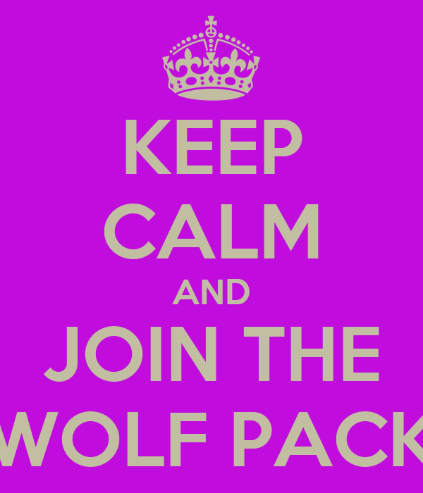 KEEP CALM AND JOIN THE WOLF PACK