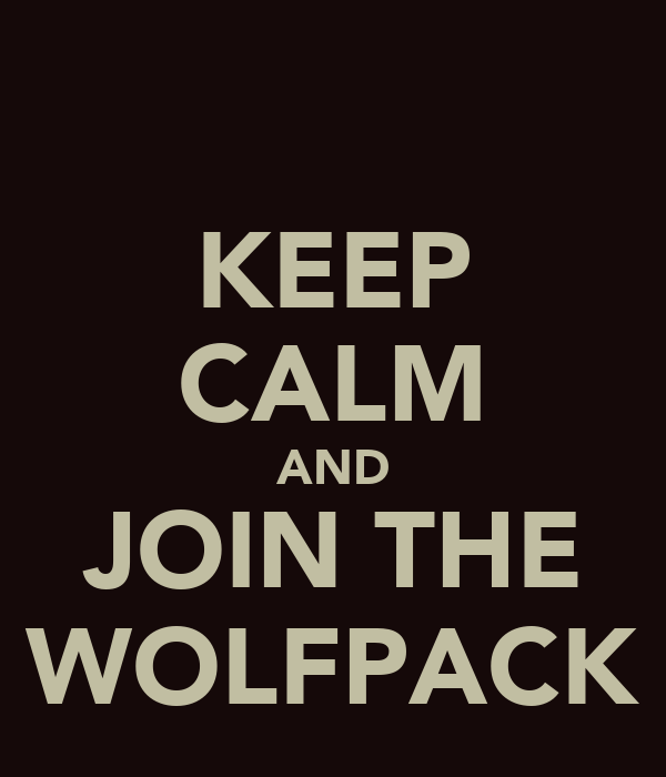 KEEP CALM AND JOIN THE WOLFPACK