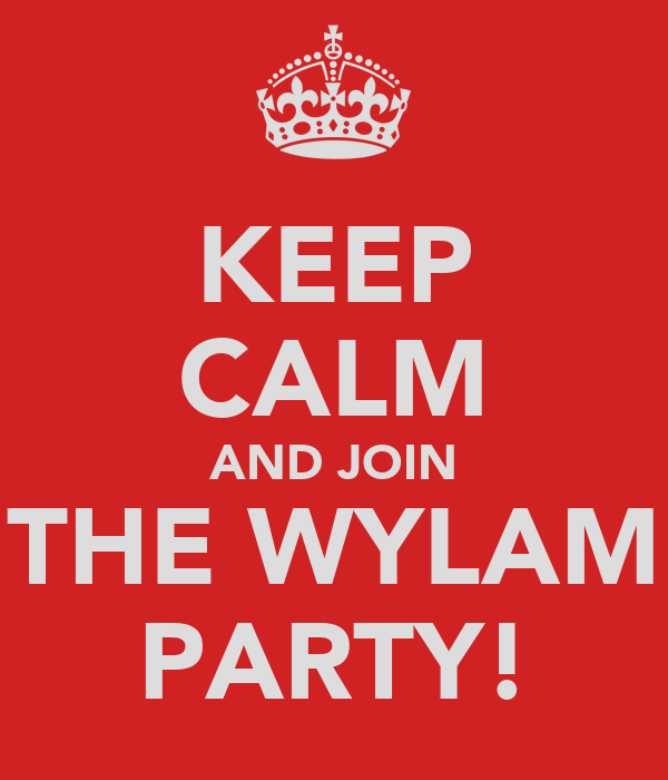 KEEP CALM AND JOIN THE WYLAM PARTY!