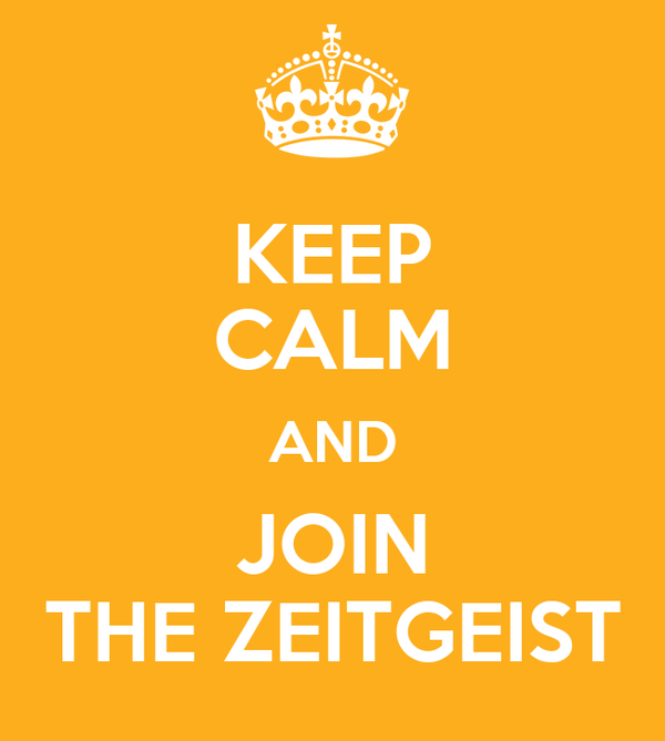 KEEP CALM AND JOIN THE ZEITGEIST