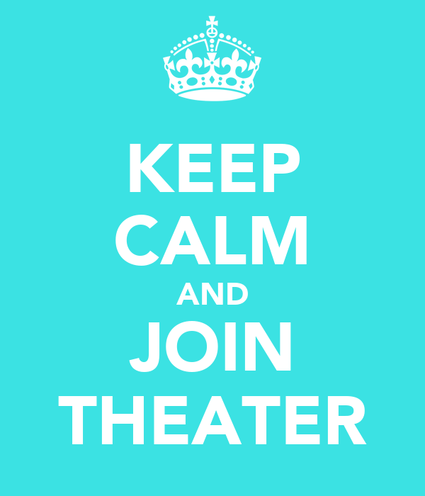 KEEP CALM AND JOIN THEATER