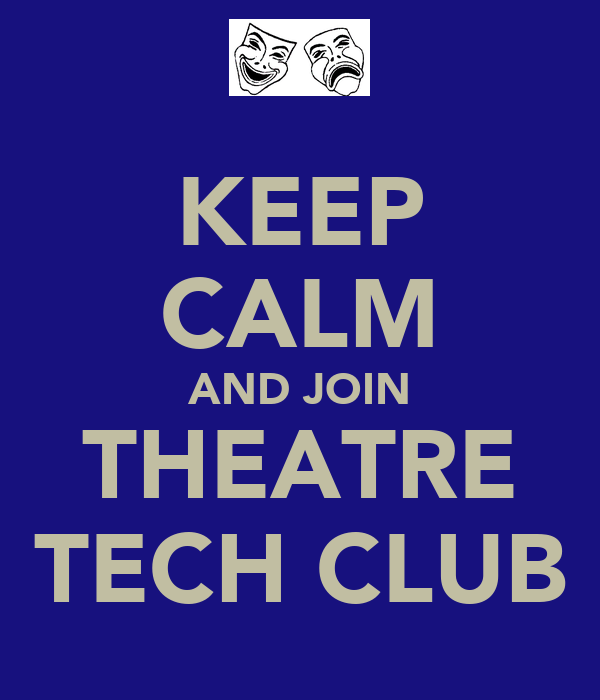 KEEP CALM AND JOIN THEATRE TECH CLUB