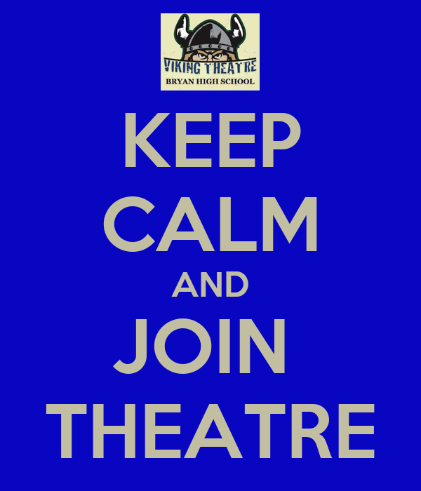 KEEP CALM AND JOIN  THEATRE