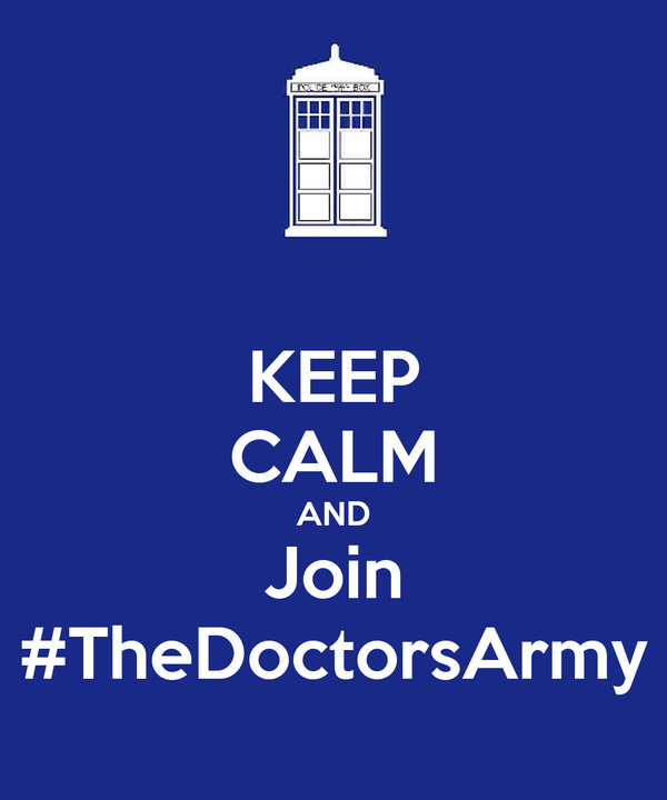 KEEP CALM AND Join #TheDoctorsArmy