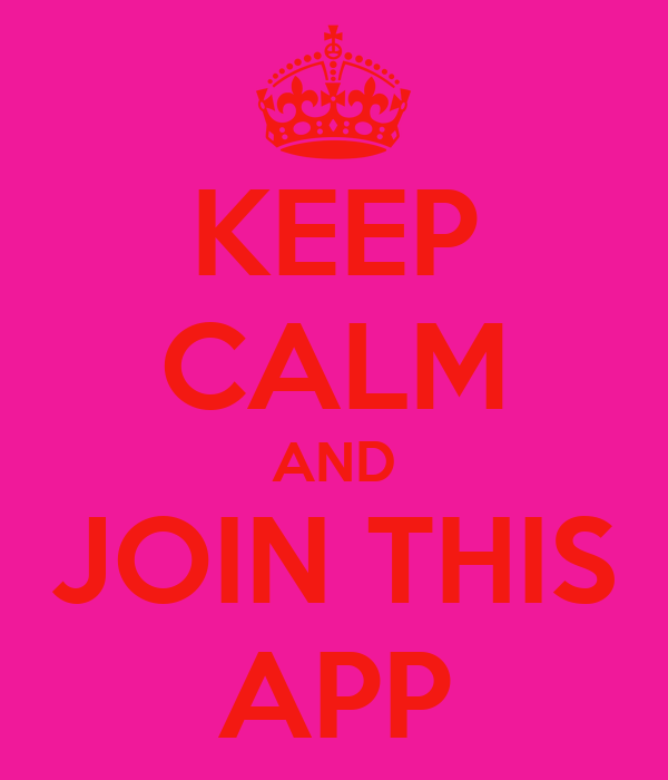 KEEP CALM AND JOIN THIS APP