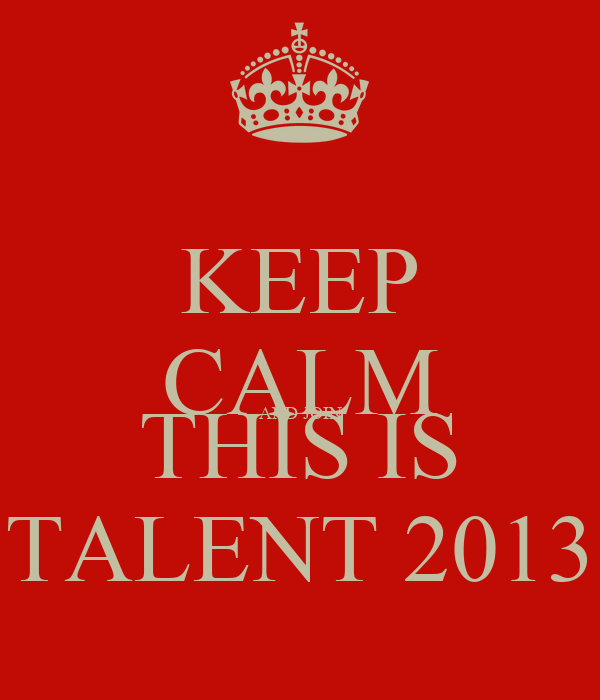 KEEP CALM AND JOIN THIS IS TALENT 2013