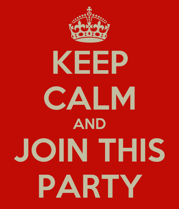 KEEP CALM AND JOIN THIS PARTY