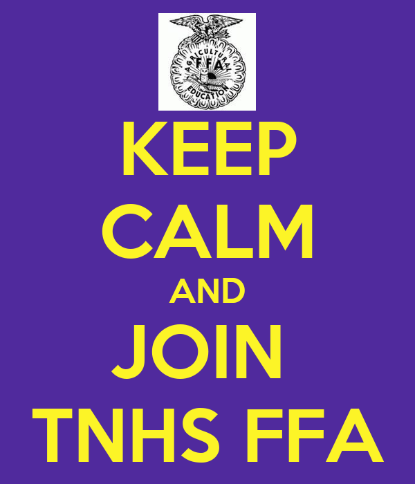 KEEP CALM AND JOIN  TNHS FFA