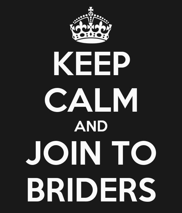 KEEP CALM AND JOIN TO BRIDERS