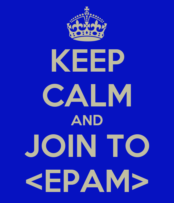 KEEP CALM AND JOIN TO <EPAM>