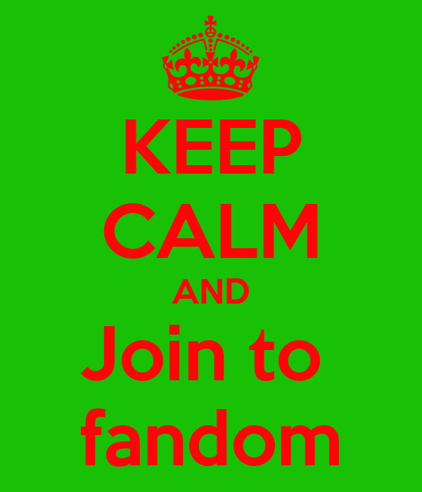 KEEP CALM AND Join to  fandom