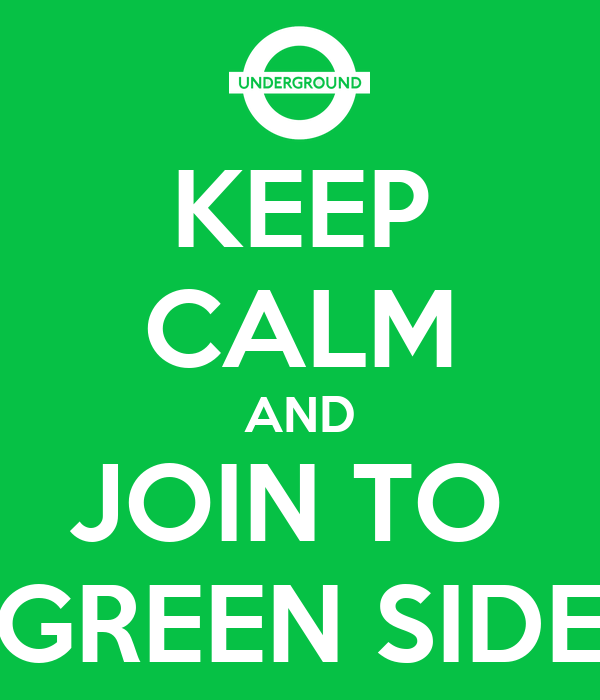 KEEP CALM AND JOIN TO  GREEN SIDE