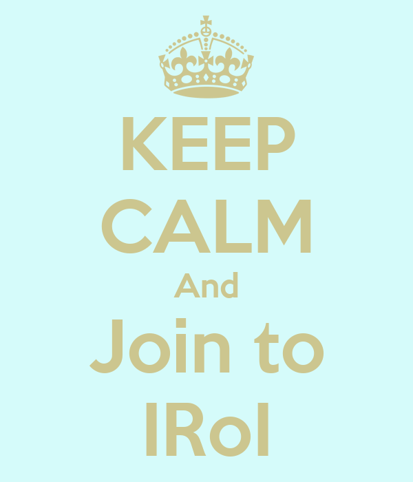 KEEP CALM And Join to IRoI