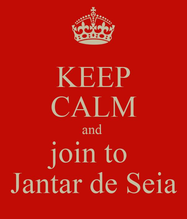 KEEP CALM and  join to  Jantar de Seia