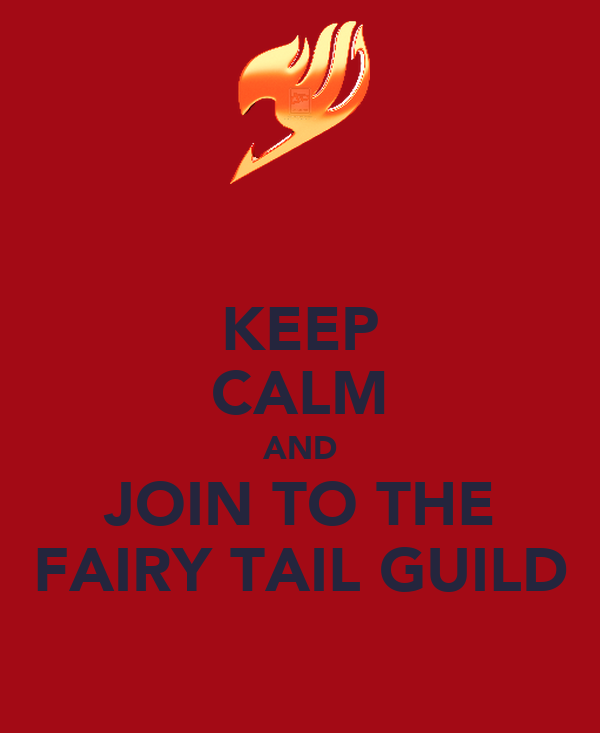 KEEP CALM AND JOIN TO THE FAIRY TAIL GUILD