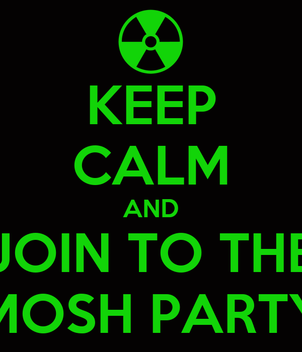 KEEP CALM AND JOIN TO THE MOSH PARTY