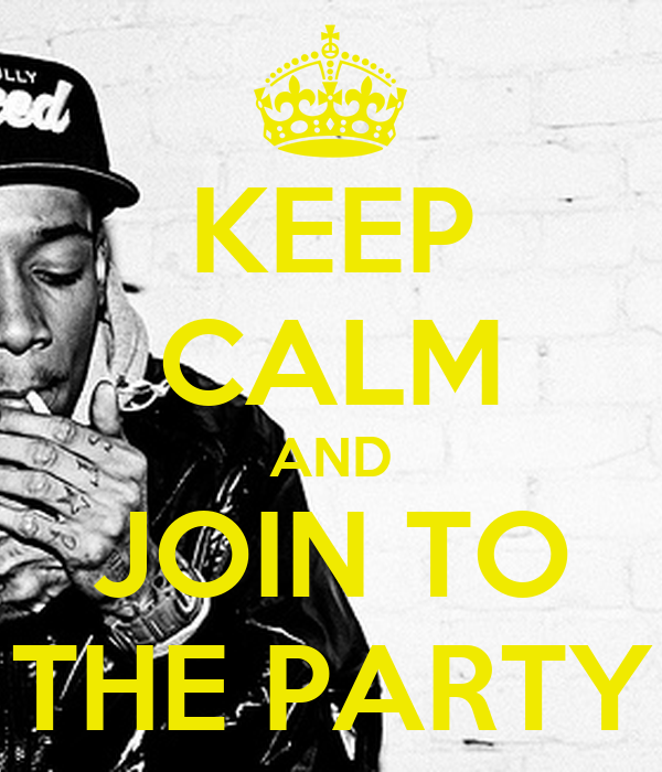 KEEP CALM AND JOIN TO THE PARTY