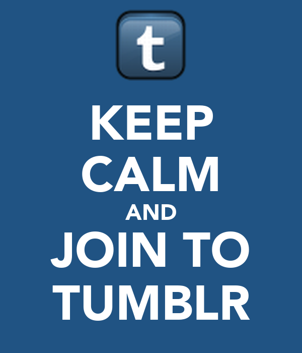 KEEP CALM AND JOIN TO TUMBLR
