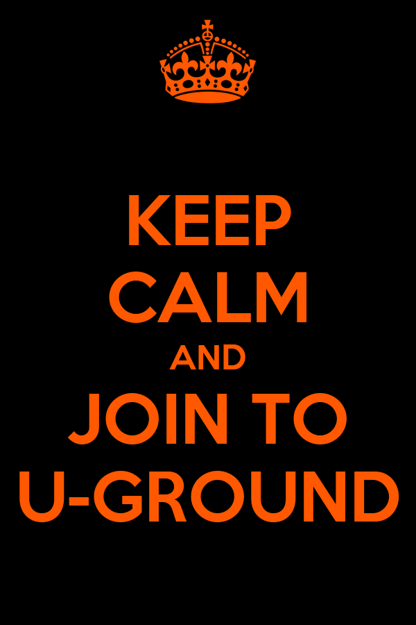 KEEP CALM AND JOIN TO U-GROUND
