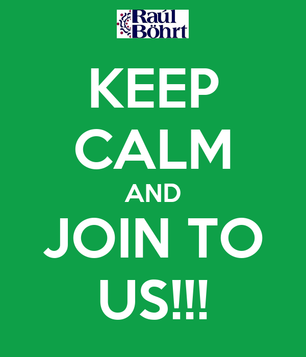 KEEP CALM AND JOIN TO US!!!