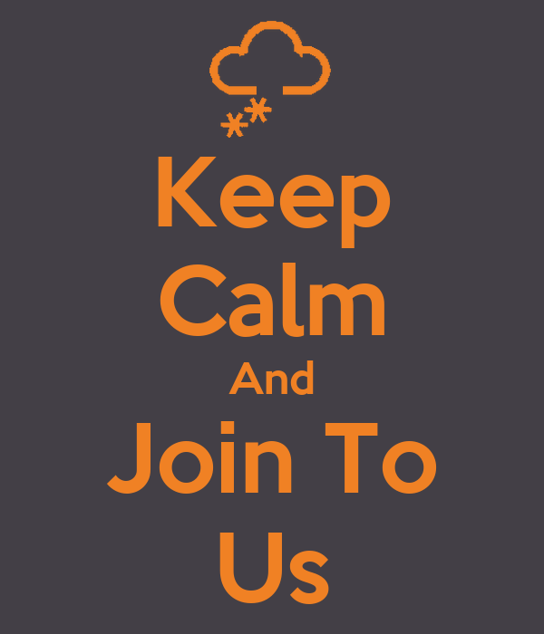 Keep Calm And Join To Us