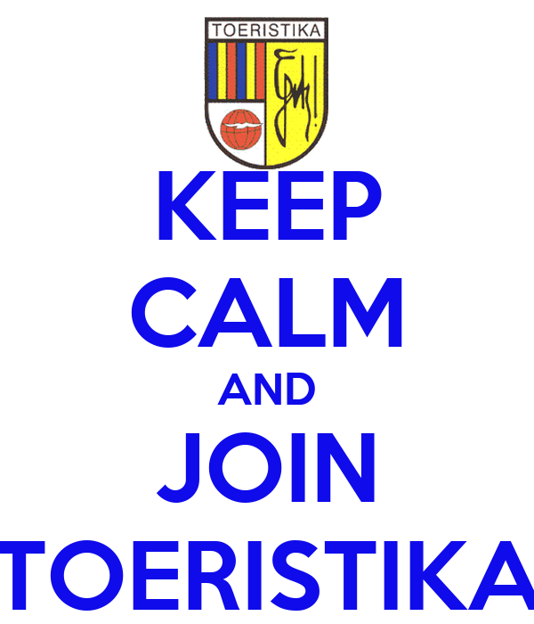 KEEP CALM AND JOIN TOERISTIKA