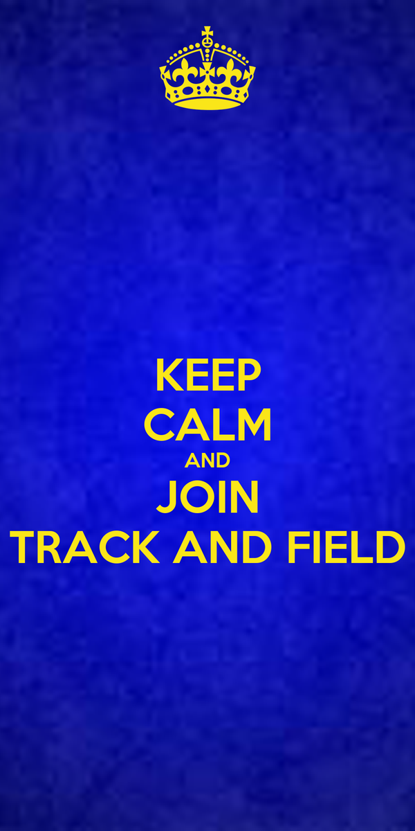 KEEP CALM AND JOIN TRACK AND FIELD