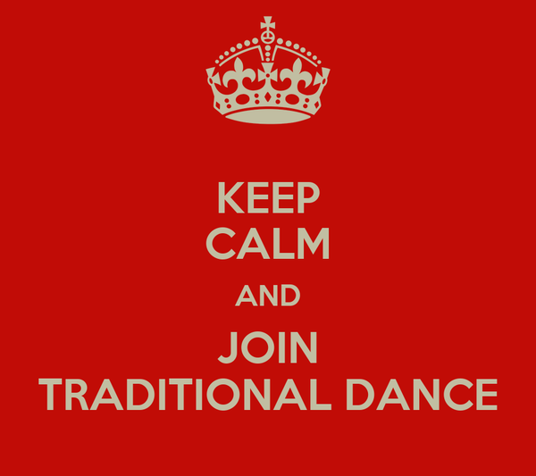 KEEP CALM AND JOIN TRADITIONAL DANCE