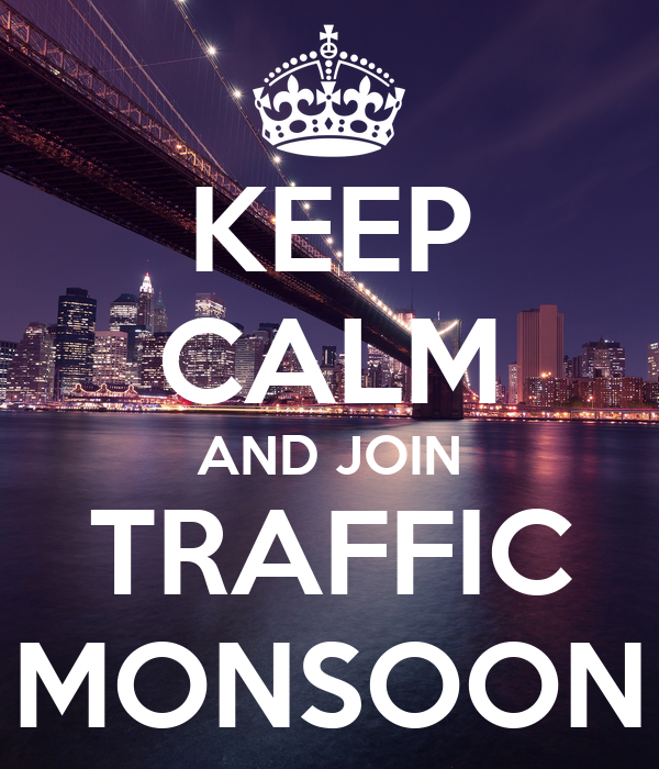 KEEP CALM AND JOIN TRAFFIC MONSOON