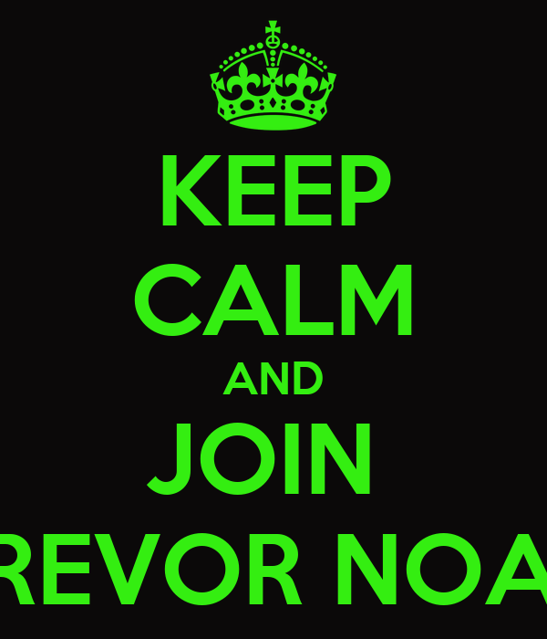 KEEP CALM AND JOIN  TREVOR NOAH