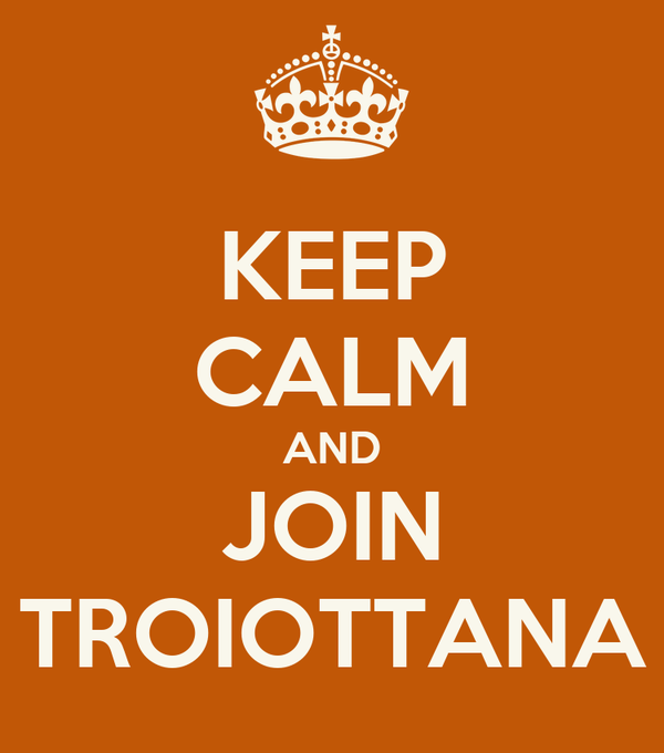 KEEP CALM AND JOIN TROIOTTANA