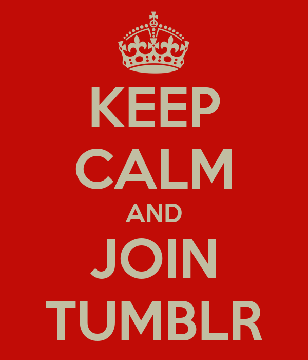 KEEP CALM AND JOIN TUMBLR