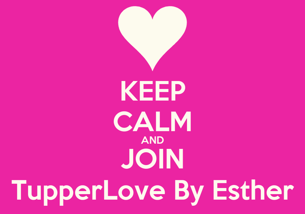 KEEP CALM AND JOIN TupperLove By Esther